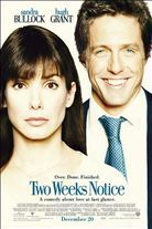 Two Weeks Notice (2002). [PG-13] 101 mins. Starring: Sandra Bullock, Hugh Grant and Alicia Witt