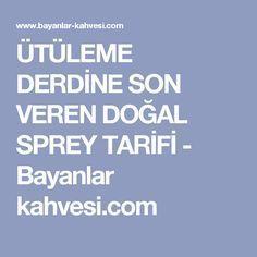 ÜTÜLEME DERDİNE SON VEREN DOĞAL SPREY TARİFİ - Bayanlar kahvesi.com