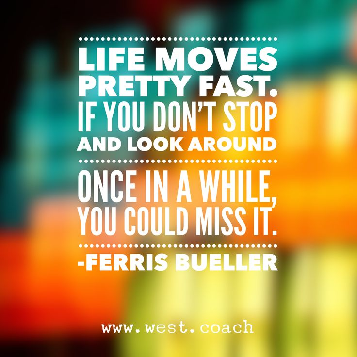 Ferris Bueller Quote: 17 Best Ideas About Life Moves Pretty Fast On Pinterest