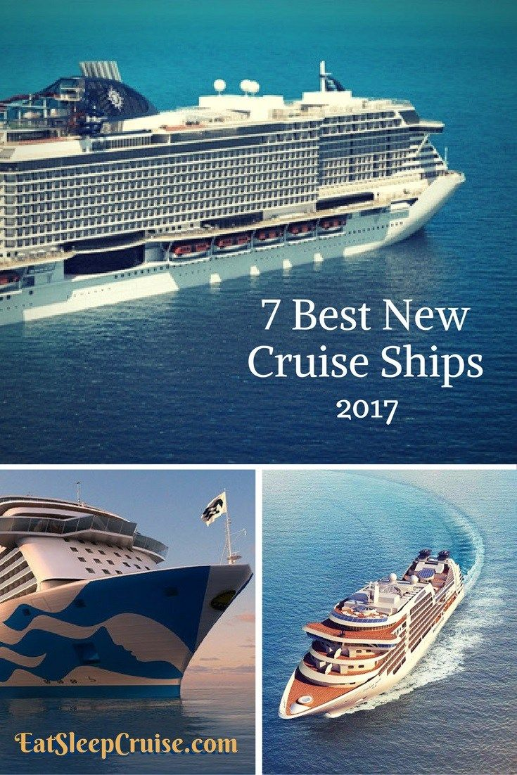 7 Best New Cruise Ships for 2017- Which one will you try?