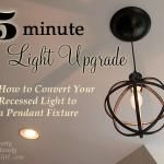 5 Minute Light Upgrade - Converting a Recessed Light to a Pendant