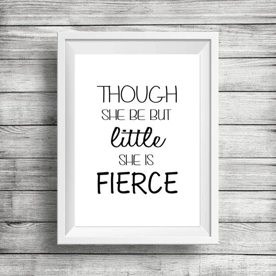 Check out this item in my Etsy shop https://www.etsy.com/ca/listing/244179883/though-she-be-but-little-she-is-fierce