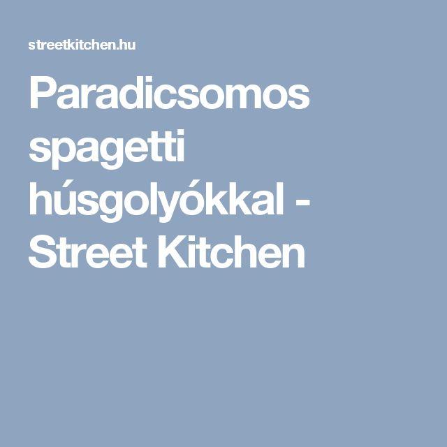 Paradicsomos spagetti húsgolyókkal - Street Kitchen
