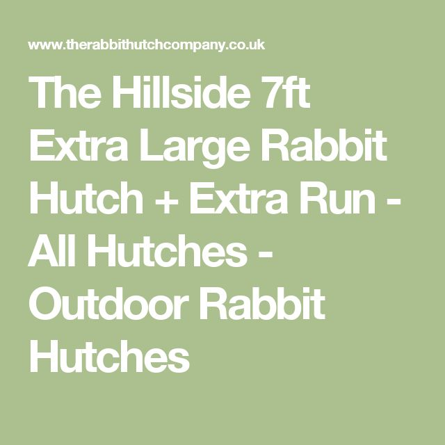 The Hillside 7ft Extra Large Rabbit Hutch + Extra Run - All Hutches - Outdoor Rabbit Hutches