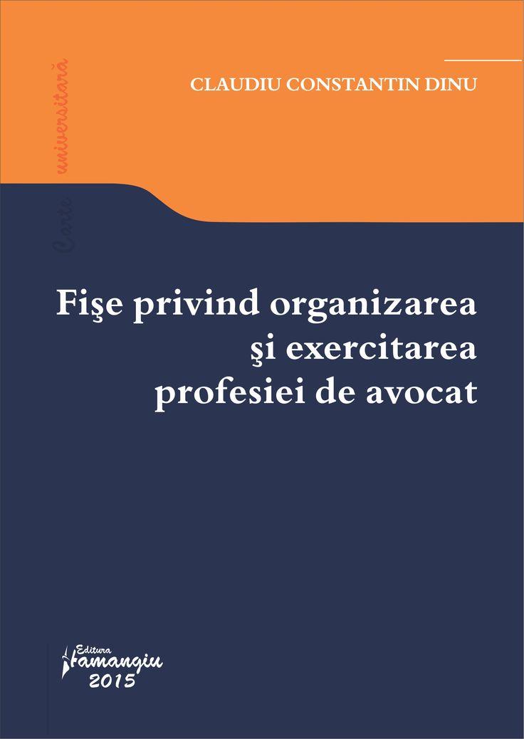 Fise privind organizarea si exercitarea profesiei de avocat - Claudiu Constantin Dinu