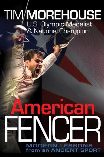 American Fencer: Modern Lessons from an Ancient Sport:   DIVIn his fast-paced memoir, written with best-selling author Garth Sundem, Olympic silver medalist Tim Morehouse describes his life's inspiring trajectory from a rough neighborhood in New York City to fencing halls around the world and eventually the Olympic podium. Using the Italian adage Maestro di scherma, maestro di vita (Master fencing, master life] as his compass, Tim shows us the hidden and sometimes dangerous underbelly ...