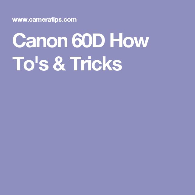 Canon 60D How To's & Tricks