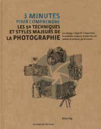 3 minutes pour comprendre les 50 techniques et styles majeurs de la photographie / Brian Dilg. - Le courrier du livre, 2014,              77 TRO,             http://hip.univ-orleans.fr/ipac20/ipac.jsp?session=1W4524584382M.826&menu=search&aspect=subtab48&npp=10&ipp=25&spp=20&profile=scd&ri=&term=3+minutes+pour+comprendre+les+50+techniques&index=.GK&x=0&y=0&aspect=subtab48&sort=