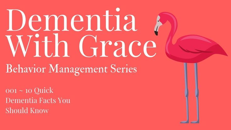 001 ~ 10 Quick Dementia Facts You Should Know ~ Dementia With Grace Behavior Management Learn dementia caregiving basics plus behavior management tips and tricks