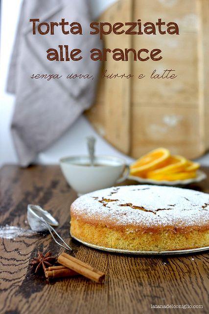 La tana del coniglio: Torta speziata alle arance senza uova, burro e lat...