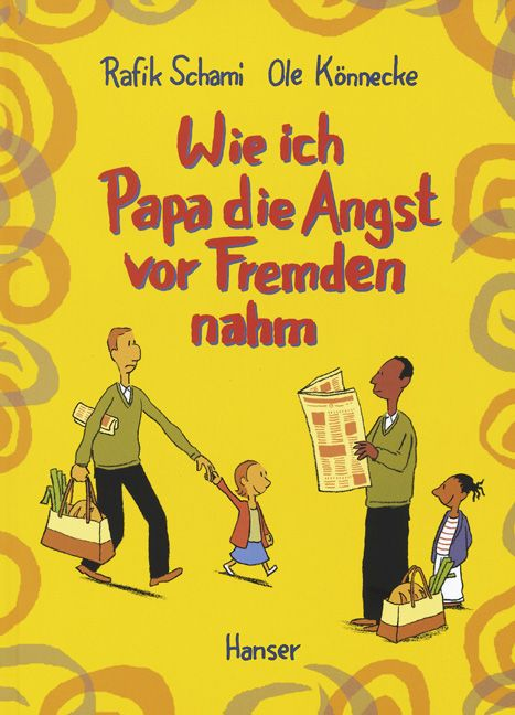Rafik Schami, Ole Könnecke (ill.): Wie ich Papa die Angst vor Fremden nahm. Hanser Verlag