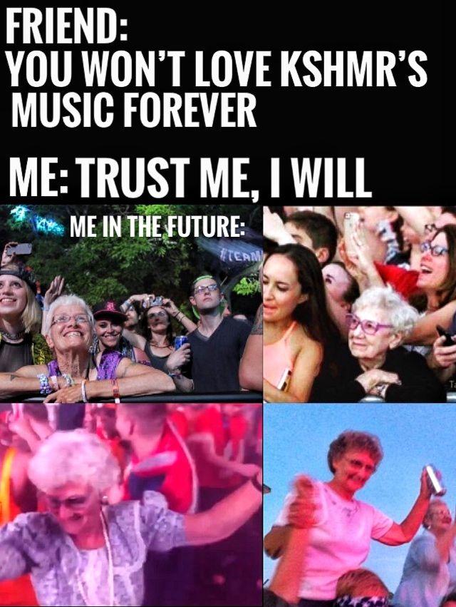 I will be a raver granny KSHMR FAN FOREVER #kshmr  #kshmrfam  #kshmrfan  #rave #raver #granny  #gracethekshmrfan  #memes