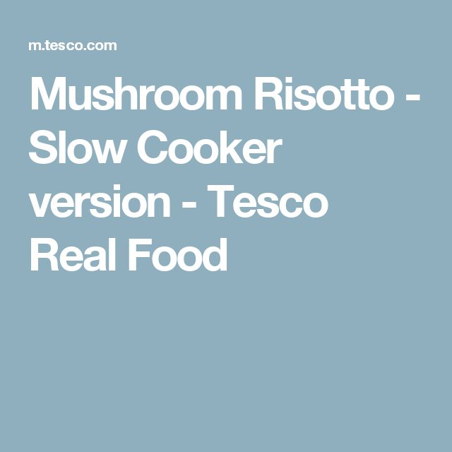 Mushroom Risotto - Slow Cooker version - Tesco Real Food