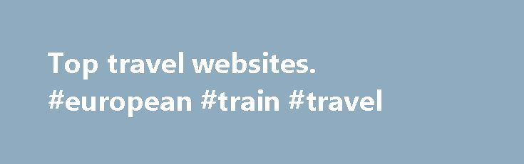 Top travel websites. #european #train #travel http://travels.remmont.com/top-travel-websites-european-train-travel/  #travel websites best # Top travel websites: Top10.com Do you have a favourite hotel booking site? Or do you end up flipping between various operators? Many of the big players seem to blur into one after a while. Top10.com is... Read moreThe post Top travel websites. #european #train #travel appeared first on Travels.
