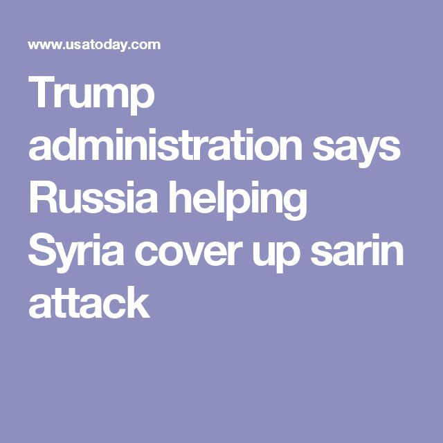 Trump administration says Russia helping Syria cover up sarin attack
