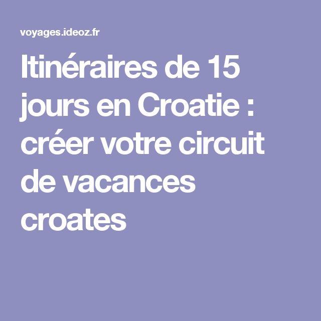 Itinéraires de 15 jours en Croatie : créer votre circuit de vacances croates