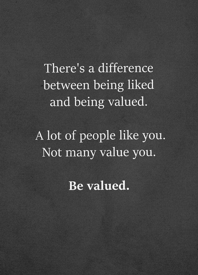 Theres A Difference Between Being Used Liked And Valued Just