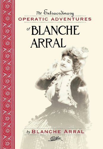 The Extraordinary Operatic Adventures of Blanche Arral (Opera Biographies (Amadeus))  Used Book in Good Condition