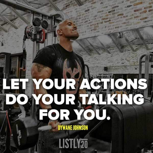 Let your actions do your talking for you. - Dwayne Johnson