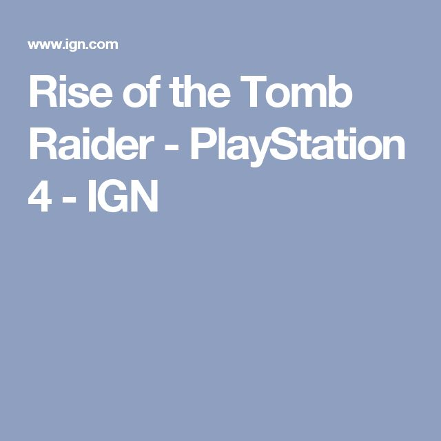 Rise of the Tomb Raider - PlayStation 4 - IGN