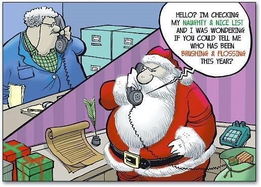 Hello? I'm checking my naughty & nice list and I was wondering if you could tell me who has been brushing & flossing this year?