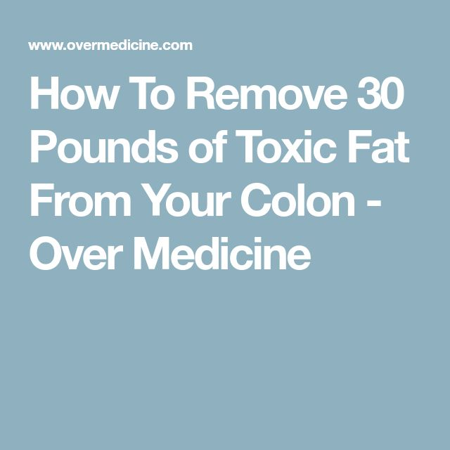 How To Remove 30 Pounds of Toxic Fat From Your Colon - Over Medicine