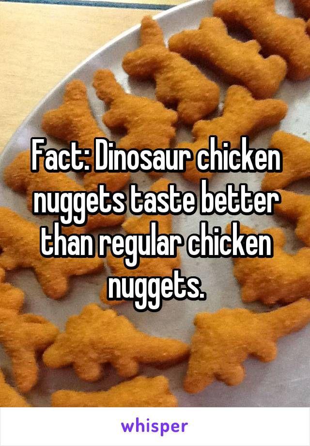 Fact Dinosaur Chicken Nuggets Taste Better Than Regular Chicken Nuggets In 2020 Dinosaur Chicken Nuggets Chicken Nuggets Food