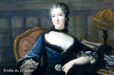 a biography of emilie du chatelet a french mathematician Emilie du châtelet 1706-1749 (born gabrielle-emilie le tonnelier de breteuil also du chastelet) french mathematician, physicist, translator, and essayist a leading physicist of eighteenth-century france, du châtelet is as well known for her works on newtonian physics as she is for her romantic relationship with voltaire.