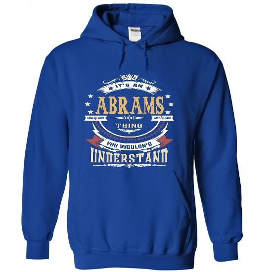 ABRAMS .Its an ABRAMS Thing You Wouldnt Understand - T Shirt, Hoodie, Hoodies, Year,Name, Birthday #name #beginA #holiday #gift #ideas #Popular #Everything #Videos #Shop #Animals #pets #Architecture #Art #Cars #motorcycles #Celebrities #DIY #crafts #Design #Education #Entertainment #Food #drink #Gardening #Geek #Hair #beauty #Health #fitness #History #Holidays #events #Home decor #Humor #Illustrations #posters #Kids #parenting #Men #Outdoors #Photography #Products #Quotes #Science #nature…