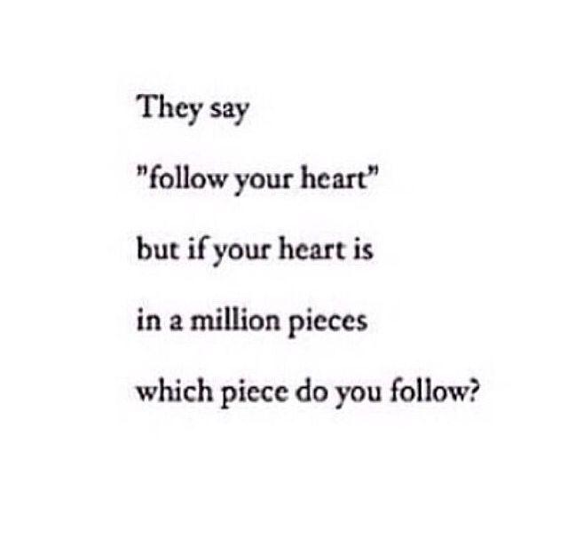 Which Piece Do You Follow Heart Heartbroken Follow Sad