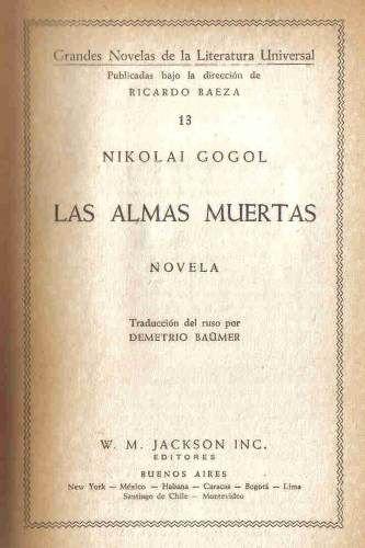 Las Almas Muertas - Gogol - Jackson. Es una obra maestra del siglo XIX de la literatura rusa, escrita por Nikolái Gógol y publicada en 1842. Gógol la definió como un poema épico en prosa.