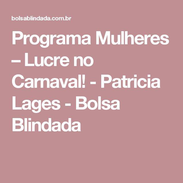 Programa Mulheres – Lucre no Carnaval! - Patricia Lages - Bolsa Blindada