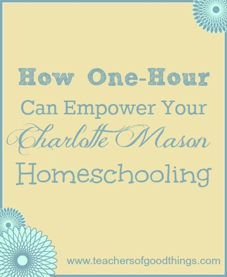 How One-Hour Can Empower Your Charlotte Mason Homeschooling www.teachersofgoodthings.com