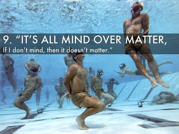 It's All Mind Over Matter, If I Don't Mind, Then it Doesn't Matter - Navy SEAL Quotes