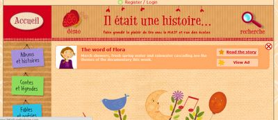 Il etait une histoire - 'It was a story' contains over one hundred stories, rhymes and songs in French. Aimed at 3 - 10 year olds, a new story is published each Friday.