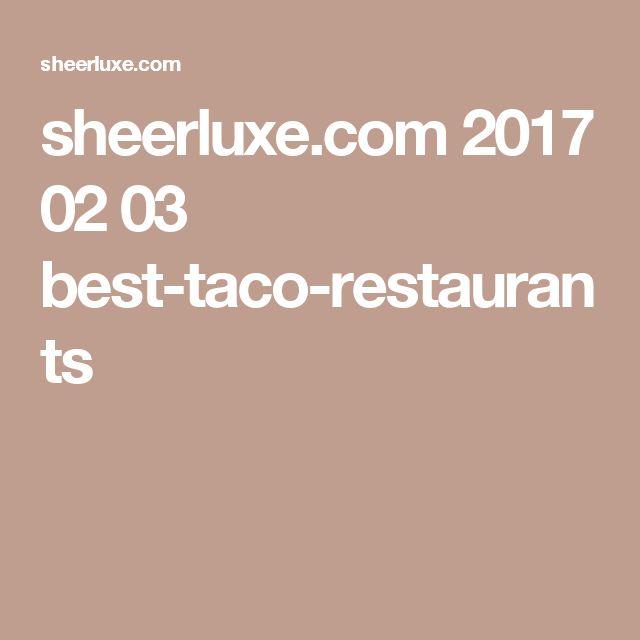 sheerluxe.com 2017 02 03 best-taco-restaurants