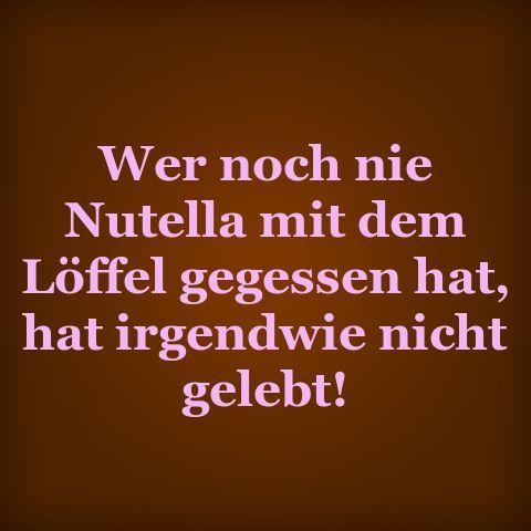 Wer noch nie Nutella mit dem Löffel gegessen hat, hat ...