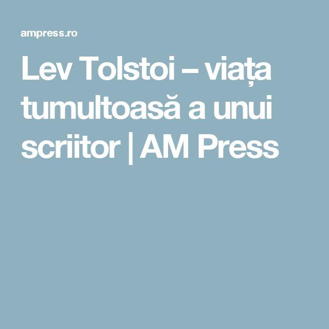 Lev Tolstoi – viața tumultoasă a unui scriitor | AM Press
