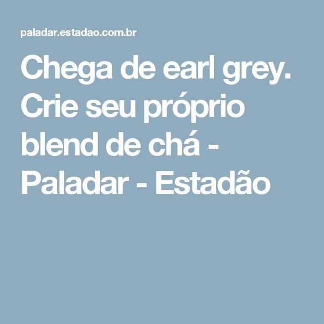 Chega de earl grey. Crie seu próprio blend de chá - Paladar - Estadão
