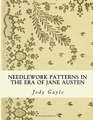 Needlework Patterns in the Era of Jane Austen: Ackermann's Repository of Arts by Jody Gayle