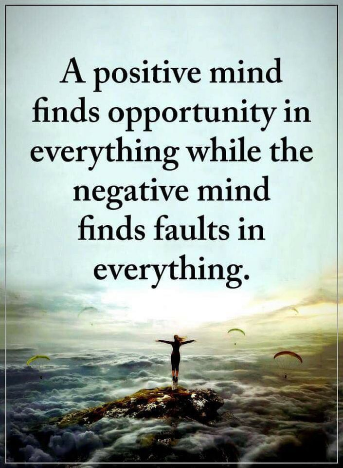 positive quotes a positive mind finds opportunity in everything while the negative mind finds faults in everything.