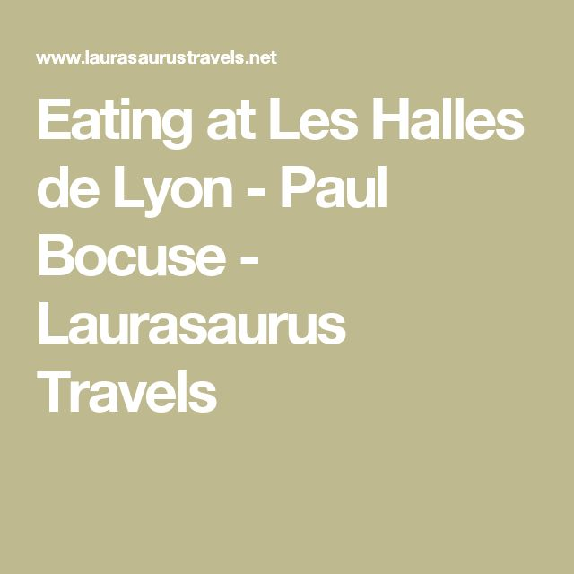 Eating at Les Halles de Lyon - Paul Bocuse - Laurasaurus Travels