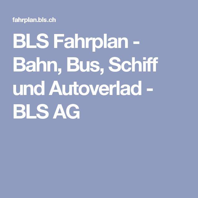 BLS Fahrplan - Bahn, Bus, Schiff und Autoverlad - BLS AG