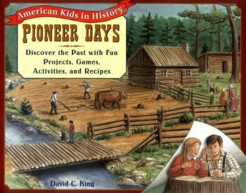 Pioneer Days: Discover the Past with Fun Projects, Games, Activities, and Recipes (American Kids in History Series) by David C. King, http://www.amazon.com/dp/0471161691/ref=cm_sw_r_pi_dp_CYWOqb19K8SPY