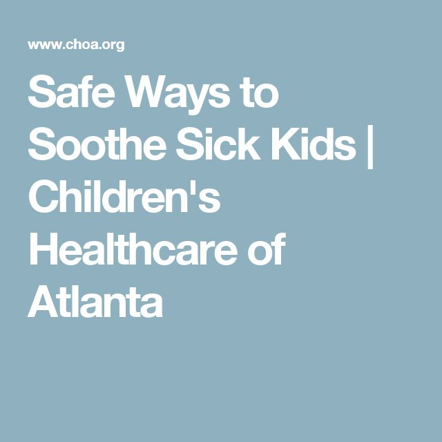 Safe Ways to Soothe Sick Kids | Children's Healthcare of Atlanta