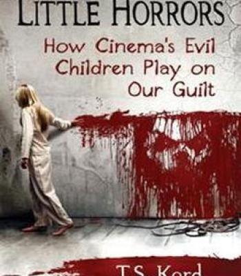 Little Horrors : How Cinema's Evil Children Play On Our Guilt PDF