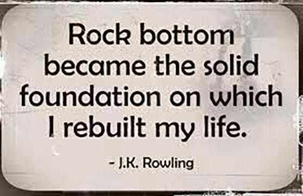 """Rock solid became the solid foundation on which I rebuilt my life."" —​ J.K Rowling"