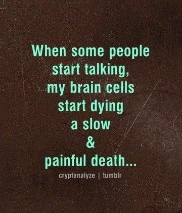 When some people start talking, my brain cells start dying a slow painful death... #Introvert #INFJ
