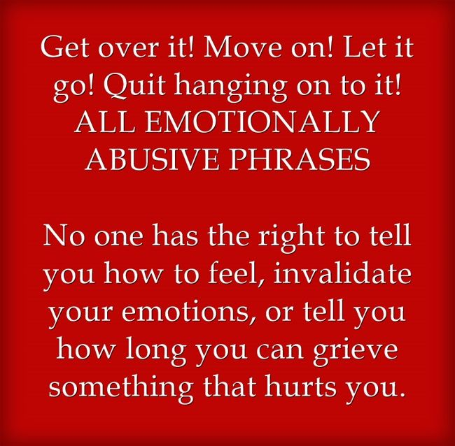 Emotional invalidation. These phrases are most often used to belittle and trivialize you. Usually used by the abusive person who hurt you in the first place. Often used by narcissistic personalities and rude toxic people. Normal people will never try to guilt trip you or shame you for your feelings.