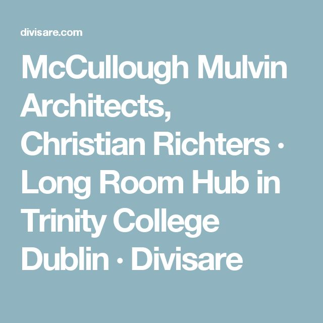 McCullough Mulvin Architects, Christian Richters · Long Room Hub in Trinity College Dublin · Divisare